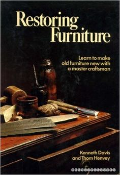 Restoring Furniture: Amazon.co.uk: Kenneth Davis, Thom Henvey: 9780856130571: Books