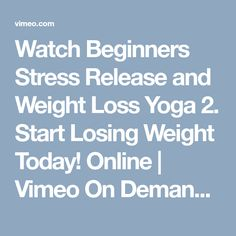 Watch Beginners Stress Release and Weight Loss Yoga 2.  Start Losing Weight Today! Online | Vimeo On Demand on Vimeo