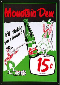 Mountain Dew cause it'll tickle your innards..