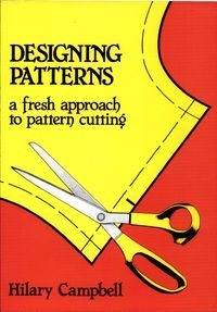 Designing Patterns: A Fresh Approach to Pattern Cutting - Hilary Campbell - Google Libri