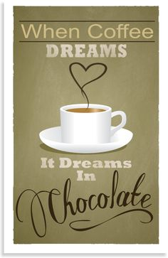 When coffee dreams, it dreams in chocolate. feases y citas sobre el #café
