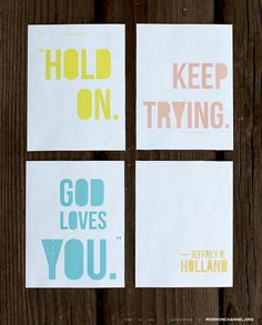 """Hold on. Keep trying. God Loves you."" -Jeffrey R. Holland"