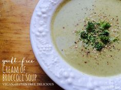 Easy, Delicious Cream of Broccoli Soup (Vegan and Gluten Free) — Get ready to have an amazing life and a body to match
