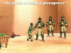 the perks of being a greengocer * poor greengrocer man * ATLA
