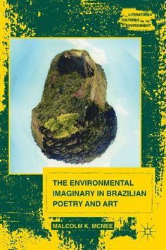 The environmental imaginary in Brazilian poetry and art / Malcolm K. McNee.