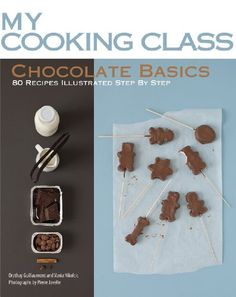 Chocolate Basics: 80 Recipes Illustrated Step by Step (My Cooking Class) Paperback