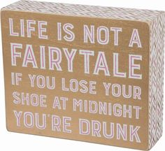 Primitives By Kathy Box Sign - Life Is Not A Fairytale If You Lose Your Shoe At- #PrimitivesByKathy #RusticPrimitive