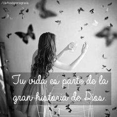 Tu vida es parte de la gran historia de Dios!! /Frases ♥ Cristianas ♥