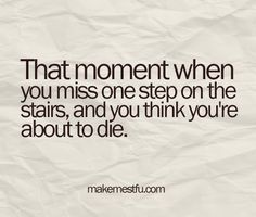 This made me laugh so hard! I have fallen down the stairs at least 100 times in my life.I won't like a couple of those times was actually walking UP the stairs lol Now Quotes, Great Quotes, Quotes To Live By, Funny Quotes, Awkward Quotes, Moment Quotes, Humour Quotes, Awesome Quotes, Movie Quotes