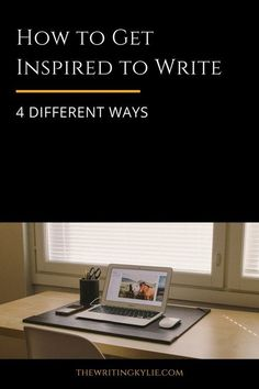 How to Get Inspired to Write: 4 Different Ways