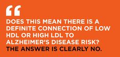 Does this mean there is a definite connection of low HDL or high LDL to Alzheimer's disease risk? The answer is clearly no.