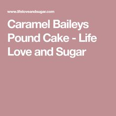 Caramel Baileys Pound Cake - Life Love and Sugar