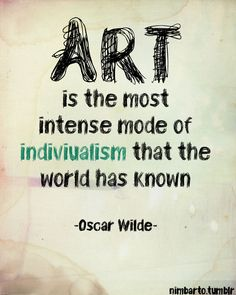 Art is the most intense mode of individualism that the world has know. | Oscar Wilde Picture Quotes | Quoteswave