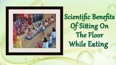 Why Should You Sit On The Floor While Eating - Scientific Reasons and He...