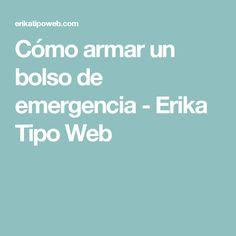 Cómo armar un bolso de emergencia - Erika Tipo Web