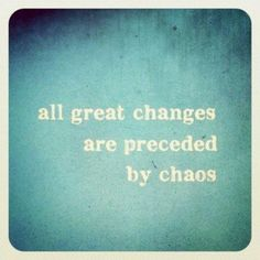 Chaos isn't necessarily a bad thing, sometimes things need to fall apart to fit together better