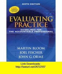 Evaluating Practice Guidelines for the Accountable Professional (6th Edition) (9780205612017) Martin Bloom, Joel Fischer, John G. Orme , ISBN-10: 0205612016  , ISBN-13: 978-0205612017 ,  , tutorials , pdf , ebook , torrent , downloads , rapidshare , filesonic , hotfile , megaupload , fileserve