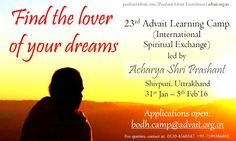 Find the lover of your dreams. 23rd Advait Learning Camp International Spiritual Exchange! Led by Shri Prashant 23rd Jan- 5th Feb, Shivpuri Utharakhand. Apply at: bodh.camp@advait.org.in Enquiries: 0120-4560347  #ShriPrashant #Advait #Learningcamp Read at:- prashantadvait.com Watch at:- www.youtube.com/c/ShriPrashant Website:- www.advait.org.in Facebook:- www.facebook.com/prashant.advait LinkedIn:- www.linkedin.com/in/prashantadvait Twitter:- https://twitter.com/Prashant_Advait
