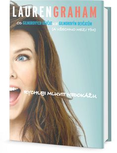 Recenze na knihu Rychleji mluvit nedokážu od Lauren Graham.