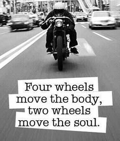 Four wheels move the body, Two wheels move the soul !
