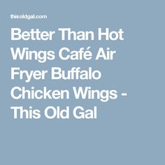 Better Than Hot Wings Café Air Fryer Buffalo Chicken Wings - This Old Gal