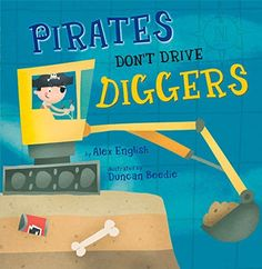 Pirates Don't Drive Diggers is the new children's picture book by author Alex English and illustrator Duncan Beedie. Best Children Books, Childrens Books, Good Books, My Books, Book Corners, Children's Picture Books, Classic Literature, English, Chapter Books