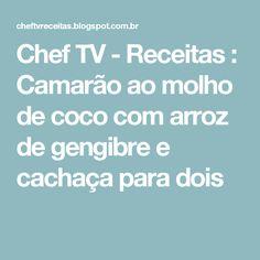 Chef TV - Receitas : Camarão ao molho de coco com arroz de gengibre e cachaça para dois