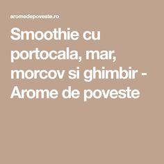 Smoothie cu portocala, mar, morcov si ghimbir - Arome de poveste Smoothie, Smoothies