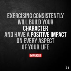 Exercising Consistently Will Build Your Character And have a positive impact on every aspect of your life. More motivation: https://www.gymaholic.co #fitness #gymaholic #workout https://www.musclesaurus.com