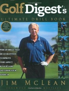 Coming out in Paperback this August! Golf Digest's Ultimate Drill Book: Over 120 Drills That Are Guaranteed to Improve Every Aspect of Your Game and Lower Your Handicap by Jim McLean. $30.00. 288 pages. Author: Jim McLean. Reading level: Ages 18 and up. Publisher: Gotham; 1ST edition (October 27, 2003)