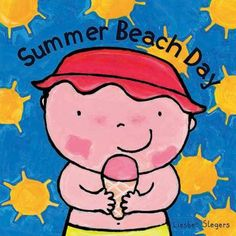 """Summer Beach Day  (Book) : Slegers, Liesbet : """"Hurrah! It's summertime! The sun is nice and warm and we are spending the day at the beach. I play in the sand, collect small shells and splash in the water. A book filled with recognizable images of a lovely summer's day at the beach.""""--"""
