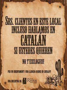 """""""Sres. clientes, en este local incluso habamos en catalán"""" #escolaencatala #tenimpressa - No t'excloguis! Per un ensenyament i una llengua dignes en català!"""". Aquest és el missatge que des d'aquesta setmana es pot llegir al 'The River Cafè' de Girona per buscar de forma """"provocativa"""" la complicitat de la clientela en defensa del model d'immersió lingüística a l'escola catalana i de l'ús social del català."""