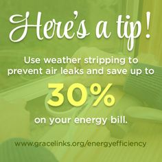 Use weather stripping to prevent leaks and save 30% on your energy bills!   http://www.gracelinks.org/energyefficiency