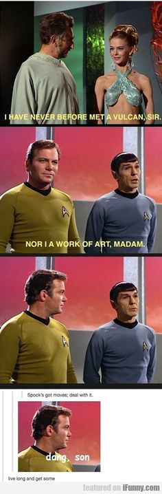 I don't think a time will come where I don't repin this.  For someone who rejects emotions, Spock's pretty smooth...