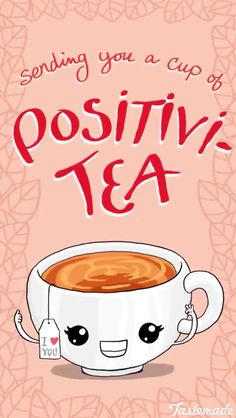 Sending you a cup of positvit- tea