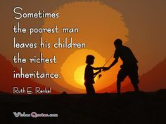 """""""Sometimes the poorest man leaves his children the richest inheritance."""" - Ruth E. Happy Dad Day, Happy Fathers Day, Best Fathers Day Quotes, Learning To Pray, Wish Quotes, Good Good Father, Photo Quotes, Love Words, Words Of Encouragement"""