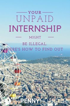 Plenty of unpaid internships are legitimate educational opportunities, but some are complete baloney. Here's how to tell the difference -- and what to do about it. - The Penny Hoarder   http://www.thepennyhoarder.com/are-unpaid-internships-illegal/