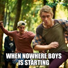 That is literally my face when nowhere boys is starting XD