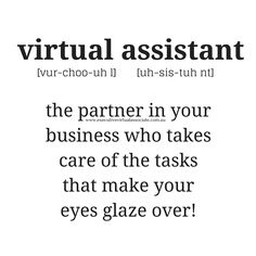 The definition of a Virtual Assistant; the partner in your business who takes care of the tasks that make your eyes glaze over.