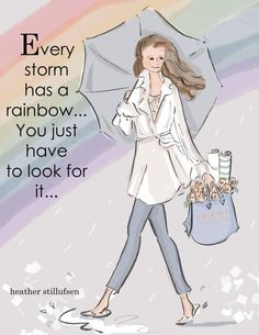 Positive Quotes For Women : Every storm has a rainbow  Rose Hill Designs by Heather A Stillufsen