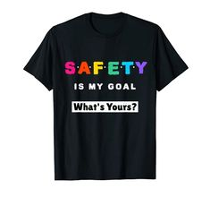 Safety Is My Goal, What's Yours? - Safety Slogan T-Shirt MUGAMBO Safety Slogans, My Goals, Shirt Price, Health And Safety, Branded T Shirts, Shirt Designs, This Or That Questions, Mens Tops