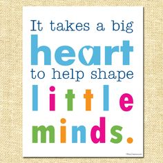 It takes a big heart to help shape little minds - stamp onto canvas/frame?