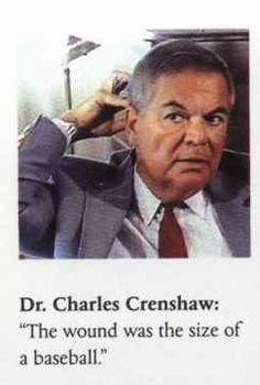 """The fatal bullet: Dr. Charles Crenshaw was a surgeon at Parkland who tried to save JFK. In Geraldo Rivera's TV show 'Now it can be told' in 1992, Crenshaw said: """"The bullet entered from the right side, coming down and across. It was a huge, blown-out hole (indicating the back of the head). If the bullet had come from the back, the cerebellum (in the front) would have been destroyed."""" He believed that the shot did in fact come from the grassy knoll. www.lberger.ca Jfk Presidency, Kennedy Assassination, Grace Slick, Jfk Jr, John Fitzgerald, Jackie Kennedy, History Facts, Lincoln, American History"""