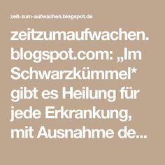 """zeitzumaufwachen.blogspot.com: """"Im Schwarzkümmel* gibt es Heilung für jede Erkrankung, mit Ausnahme des Todes."""