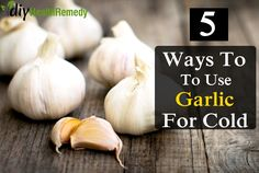 5 Best Ways To Use Garlic To Get Rid Of Cold