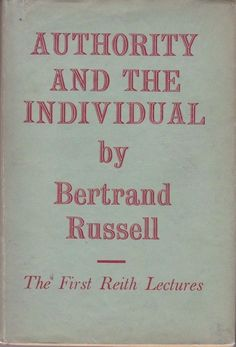 Authority and the Individual Bertrand Russell First Reith Lectures 1949 First Ed