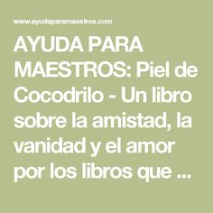 AYUDA PARA MAESTROS: Piel de Cocodrilo - Un libro sobre la amistad, la vanidad y el amor por los libros que no te puedes perder