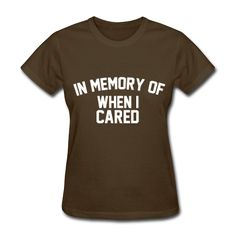 In Memory Of When I Cared, Women's T-Shirt