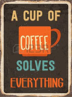 Retro metal sign A cup of coffee solves everything  photo