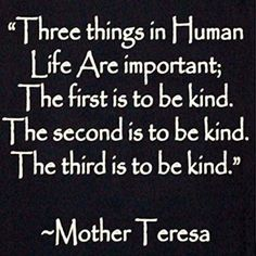 Kindness goes a long way in this world--- something I need to remember, especially when it comes to people who have hurt me or when I get mad.